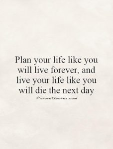 plan-your-life-like-you-will-live-forever-and-live-your-life-like-you-will-die-the-next-day-quote-1
